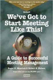We've Got to Start Meeting like This!: A Guide to Successful Meeting Management