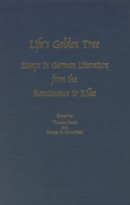 Life's Golden Tree: Studies in German Literature from the Renaissance to Rilke