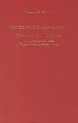 Amazons and Apprentices: Women and the German Parnassus in the Early Enlightenment