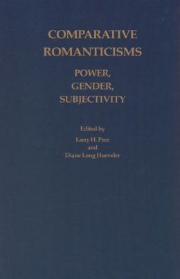 Comparative Romanticisms: Power, Gender, Subjectivity