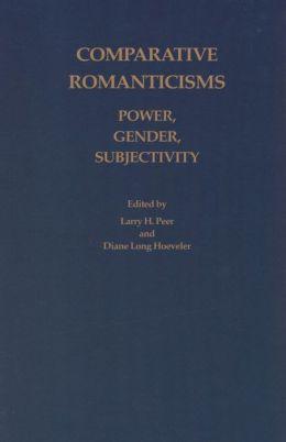 Comparative Romanticisms: Power, Gender, Subjectivity
