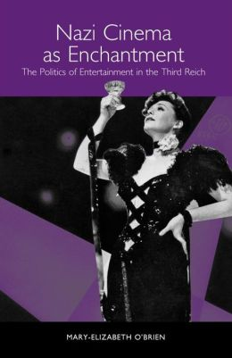 Nazi Cinema as Enchantment: The Politics of Entertainment in the Third Reich