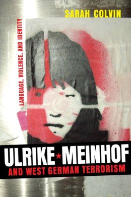 Ulrike Meinhof and West German Terrorism: Language, Violence, and Identity