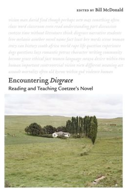 Encountering Disgrace: Reading and Teaching Coetzee's Novel