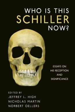 Who Is This Schiller Now?: Essays on His Reception and Significance
