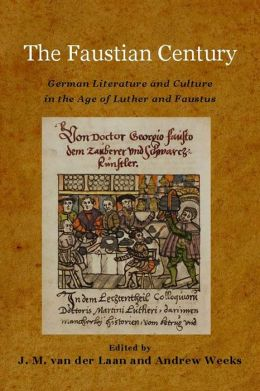 The Faustian Century: German Literature and Culture in the Age of Luther and Faustus