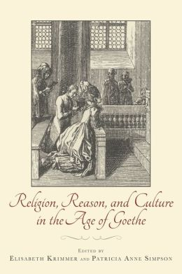 Religion, Reason, and Culture in the Age of Goethe