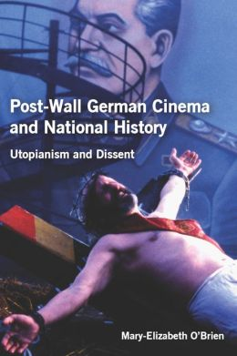 Post-Wall German Cinema and National History: Utopianism and Dissent