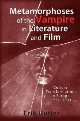 Metamorphoses of the Vampire in Literature and Film: Cultural Transformations in Europe, 1732-1933