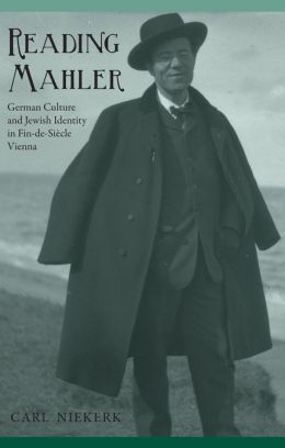 Reading Mahler: German Culture and Jewish Identity in Fin-de-Siecle Vienna