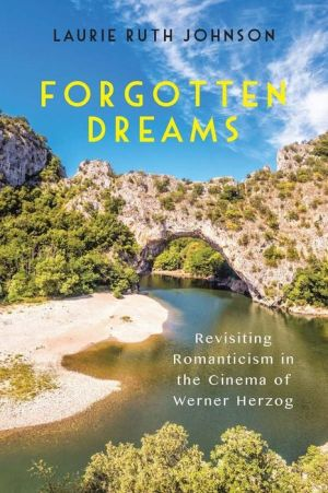 Forgotten Dreams: Revisiting Romanticism in the Cinema of Werner Herzog