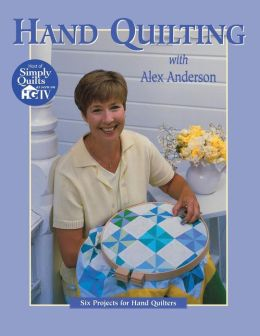 Hand Quilting with Alex Anderson: Six Projects for Hand Quilters