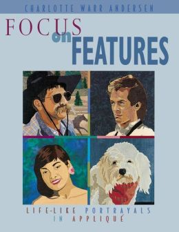 Focus on Features: Life-like Portrayals in Applique (Print On Demand Edition)
