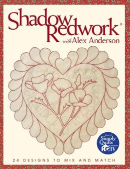 Shadow Redwork with Alex Anderson: 24 Designs to Mix and Match (Print On Demand Edition)