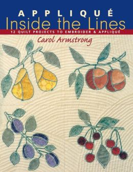 Applique Inside the Lines: 12 Quilt Projects to Embroider and Applique (Print On Demand Edition)