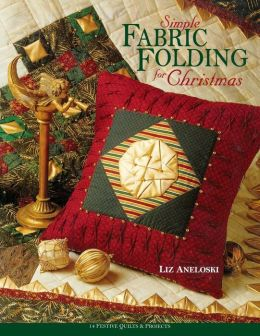 Simple Fabric Folding for Christmas: 14 Festive Quilts & Projects (Print On Demand Edition)