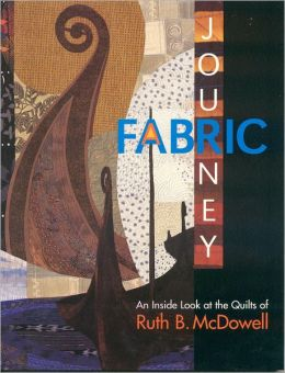 Fabric Journey: An inside Look at the Quilts of Ruth B. McDowell