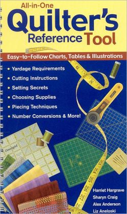 All-in-One Quilter's Reference Tool: Easy-to-Follow Charts, Tables and Illustrations, Yardage Requirements, Cutting Instructions, Setting Secrets, Choosing Supplies, Piecing Techniques, Number Conversions and More!