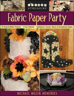 Fabric Paper Party: 69 Easy-to-Make Projects; 5 Fun Themes; Invitations, Favors, Decor & Scrapbook Pages
