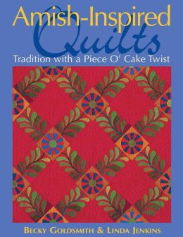 Amish-Inspired Quilts: Tradition with a Piece O'Cake Twist