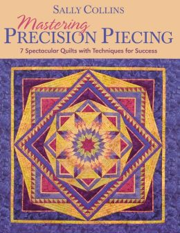 Mastering Precision Piecing - Print On Demand Edition