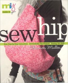 Sew Hip: Sewing 101 DVD - Easy Step-by-Step Instructions - Unmistakably You Projects