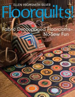 Floorquilts!: Fabric Decoupaged Floorcloths - No-Sew Fun