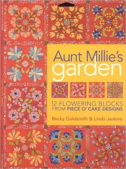 Aunt Millie's Garden: 12 Flowering Blocks from Piece O' Cake Designs