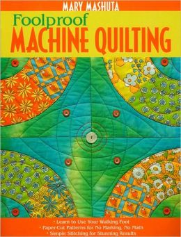 Foolproof Machine Quilting: Learn to Use Your Walking Foot - Paper-Cut Patterns for No Marking, No Math - Simple Stitching for Stunning Results