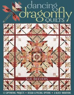 Dancing Dragonfly Quilts: 12 Captivating Projects, Design & Piecing Options, 6 Block Variations