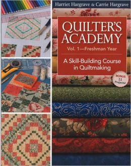 Quilter's Academy Vol. 1-Freshman Year: A Skill-Building Course in Quiltmaking