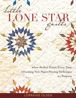 Little Lone Star Quilts: Sew Perfect Points Every Time, Exciting New Paper-Piecing Technique, 7 Projects