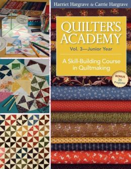 Quilter's Academy Vol. 3 Junior Year: A Skill-Building Course in Quiltmaking