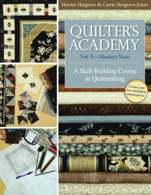 Quilter's Academy -Masters Year: A Skill-Building Course in Quiltmaking