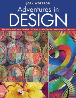 Adventures in Design: Ultimate Visual Guide, 153 Spectacular Quilts, Activities & Exercises