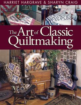 Art Of Classic Quiltmaking: The ultimate how-to book for quilters! (PagePerfect NOOK Book)