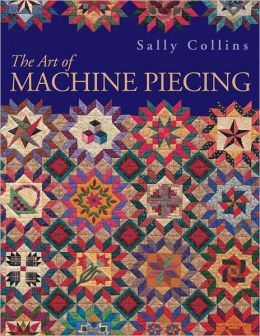 Art Of Machine Piecing: How to Achieve Quality Workmanship Through a Colorful Journey (PagePerfect NOOK Book)
