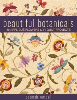 Beautiful Botanicals: 45 Applique Flowers & 14 Quilt Projects