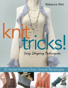 Knit Tricks: 25 Stylish Projects from Simple Rectangles (PagePerfect NOOK Book)