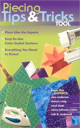 Piecing Tips and Tricks Tool: Piece Like the Experts Easy to Use Color Coded Sections Everything You Need to Know