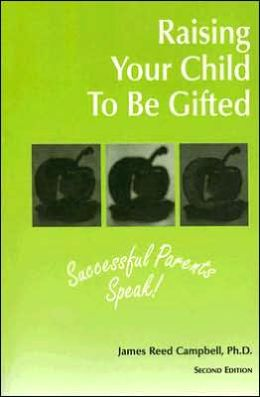 Raising Your Child to Be Gifted: Successful Parents Speak!