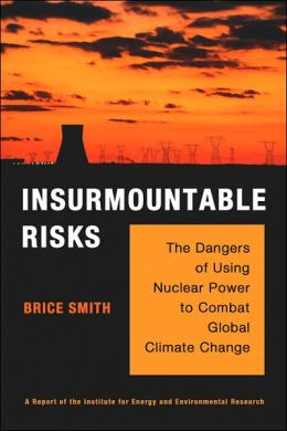 Insurmountable Risks: The Dangers of Using Nuclear Power to Combat Global Climate Change