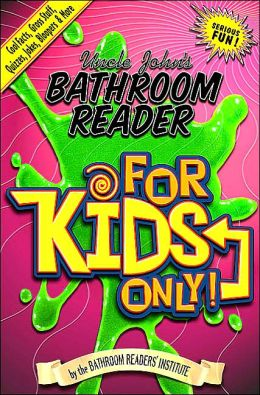 Uncle John's Bathroom Reader: For Kids Only!