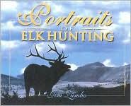 Portraits of Elk Hunting