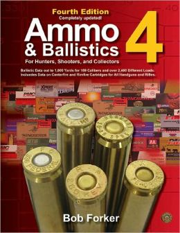 Ammo & Ballistics 4--For Hunters, Shooters, and Collectors, 4th Edition: Ballistic Data out to 1,000 Yards for over 169 Calibers and over 2,400 Different Loads--Includes Data on Centerfire and Rimfire Cartridges for All Handguns and Rifles