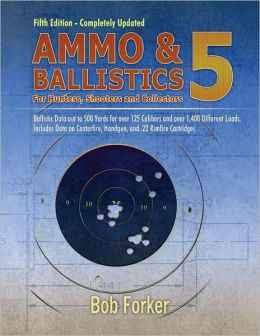 Ammo & Ballistics 5: Ballistic Data out to 500 Yards for 190 Calibers and Over 1,400 Loads- Includes Data on Centerfire, Handgun, and .22 Rimfire Cartridges