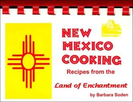 New Mexico Cooking: Recipes from the Land of Enchantment