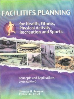 Facilities Planning for Health, Fitness, Physical Activity, Recreation and Sports: Concepts and Applications