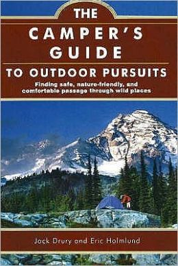 Camper's Guide to Outdoor Pursuits: Finding Safe, Nature-Friendly and Comfortable Passage through Wild Places