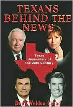 Texans behind the News: Texas Journalists of the Twentieth Century